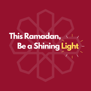 This Ramadan, Be a Shining Light.